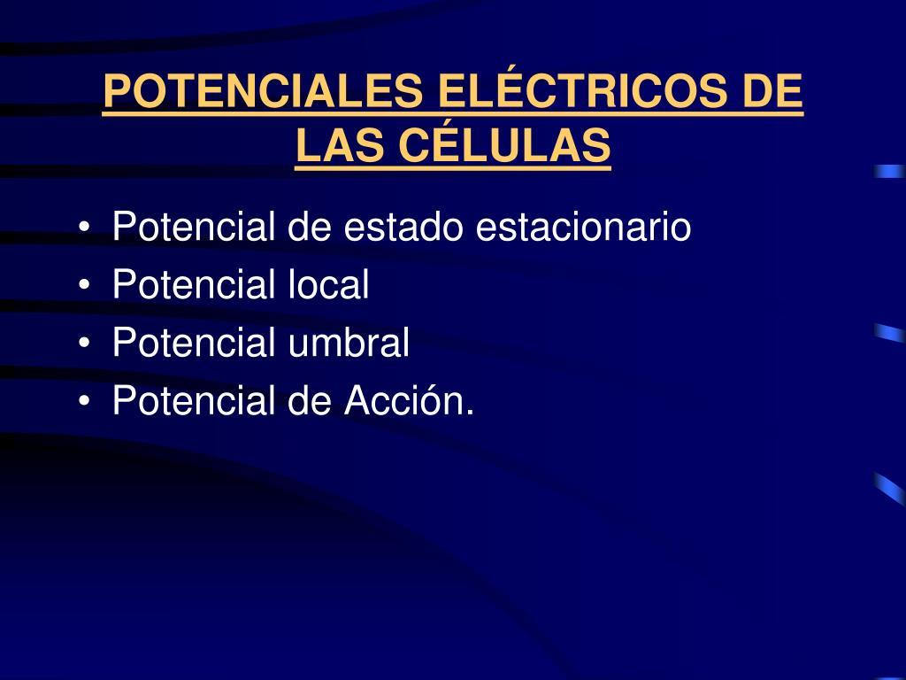POTENCIALES ELÉCTRICOS DE LAS CÉLULAS