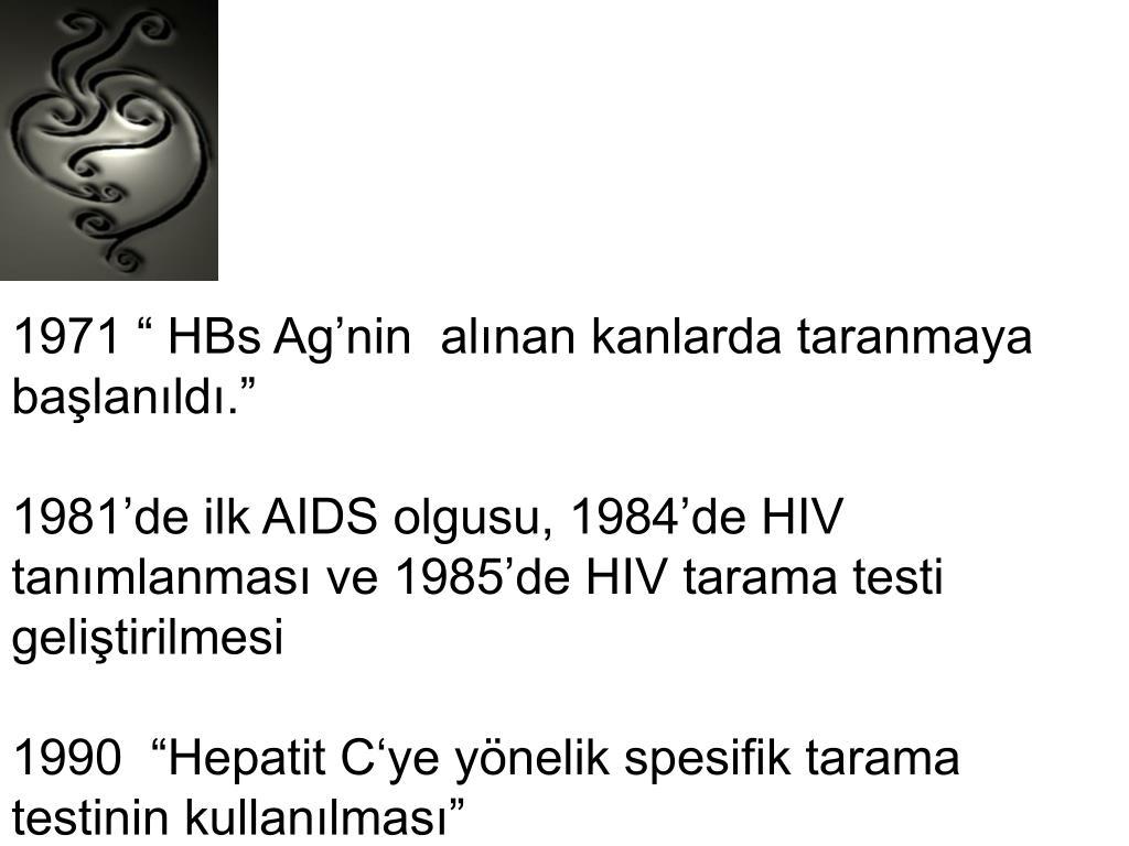 """1971 """" HBs Ag'nin  alınan kanlarda taranmaya başlanıldı."""""""