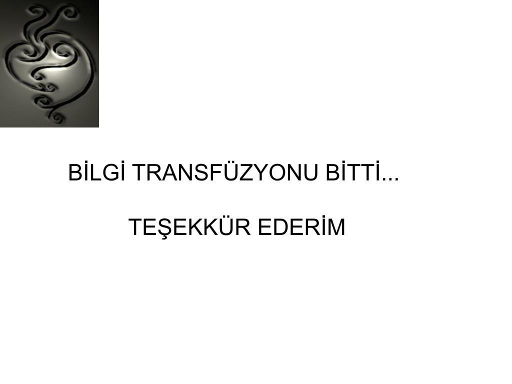 BİLGİ TRANSFÜZYONU BİTTİ...