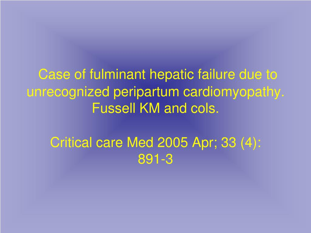 Case of fulminant hepatic failure due to unrecognized peripartum cardiomyopathy.