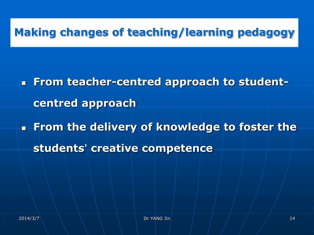 Making changes of teaching/learning pedagogy