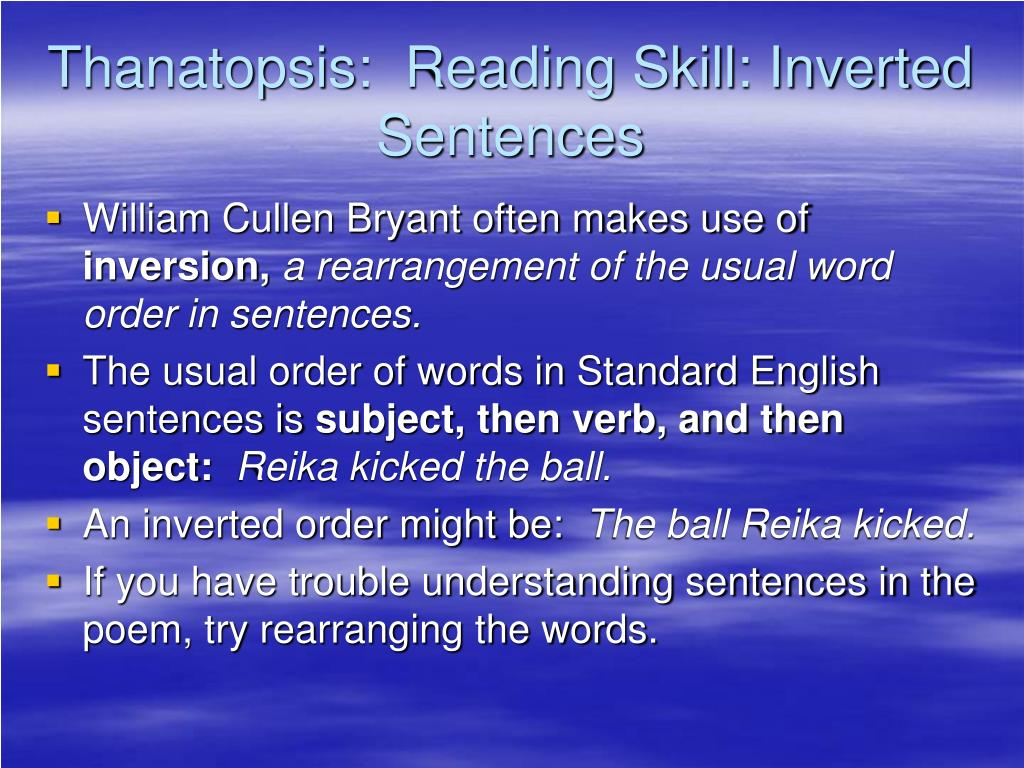 Thanatopsis:  Reading Skill: Inverted Sentences