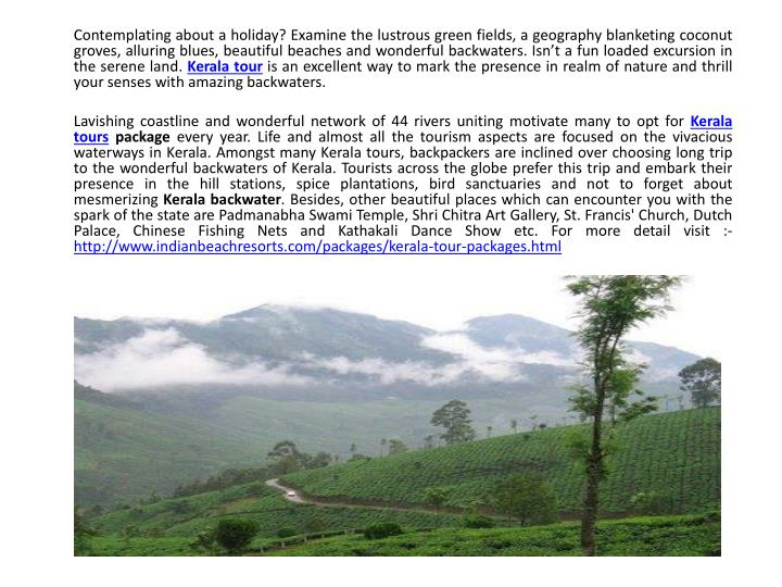 Contemplating about a holiday? Examine the lustrous green fields, a geography blanketing coconut gr...