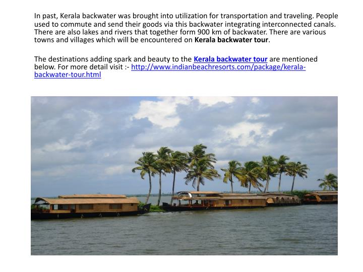 In past, Kerala backwater was brought into utilization for transportation and traveling. People used...