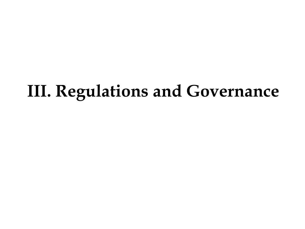III. Regulations and Governance