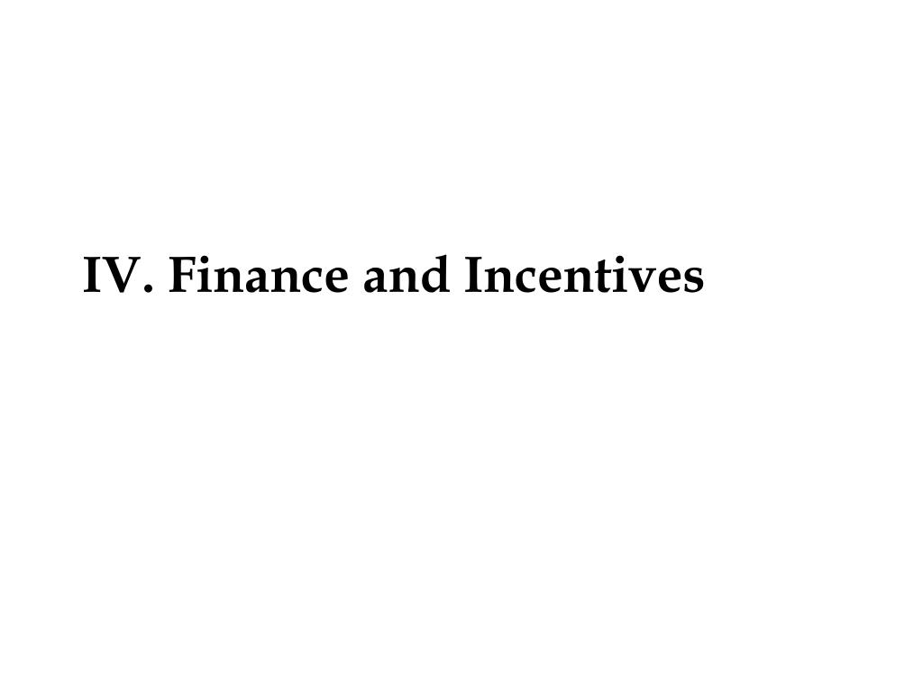 IV. Finance and Incentives