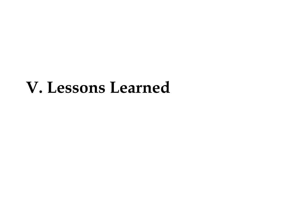 V. Lessons Learned
