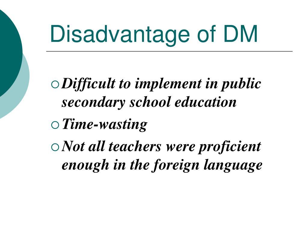 Disadvantage of DM