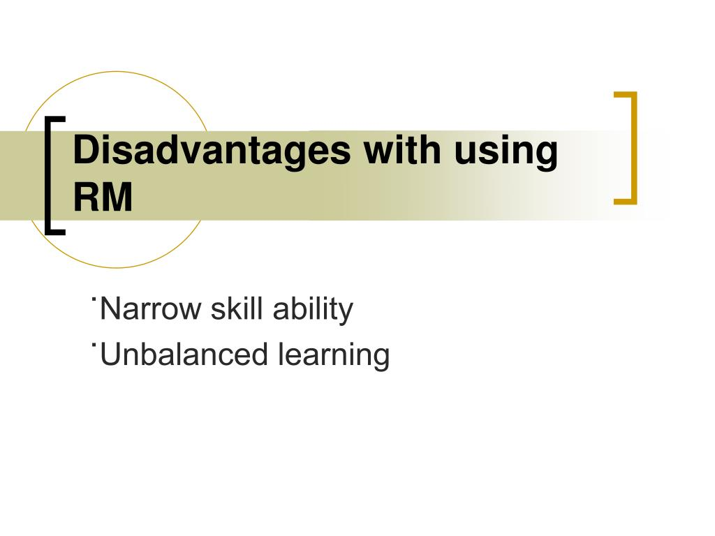Disadvantages with using RM