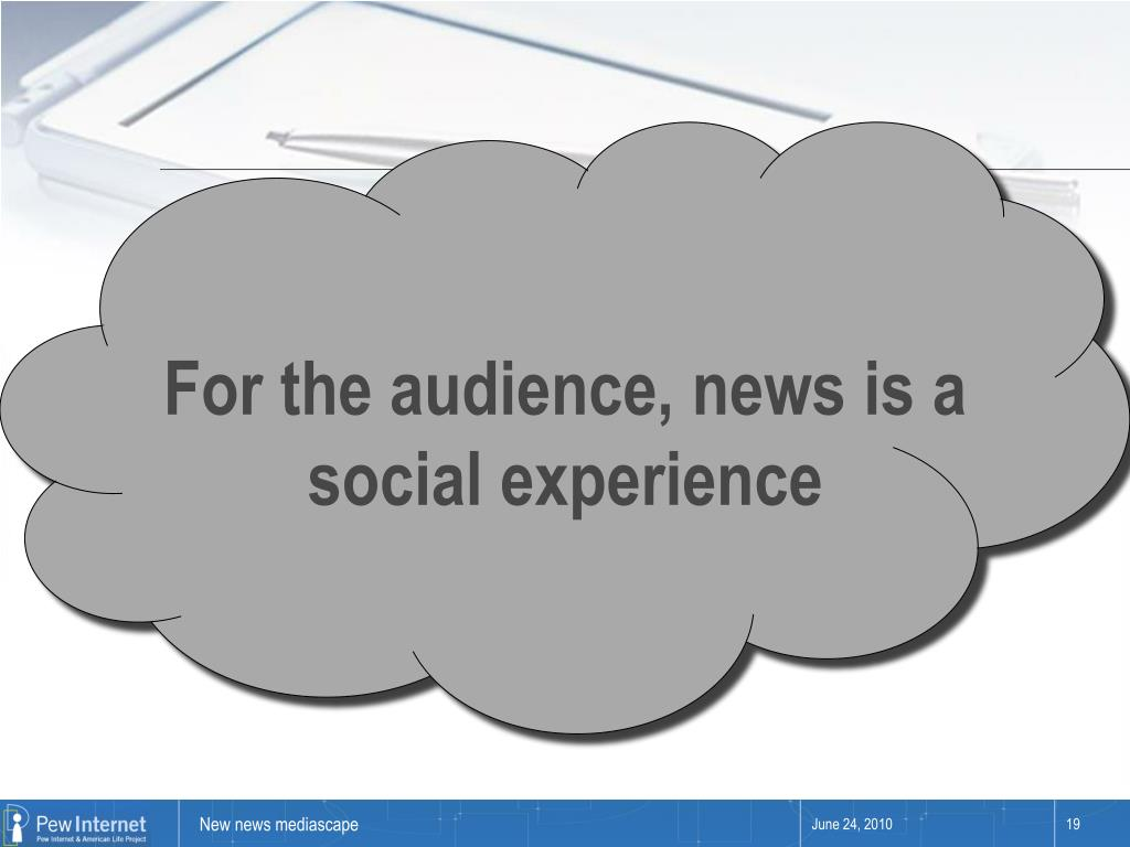 For the audience, news is a social experience