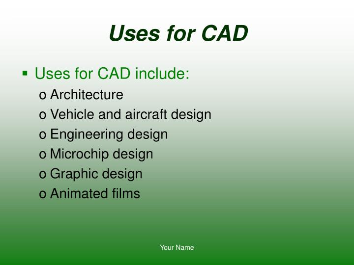 Uses for cad