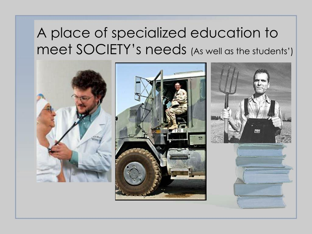 A place of specialized education to meet SOCIETY's needs