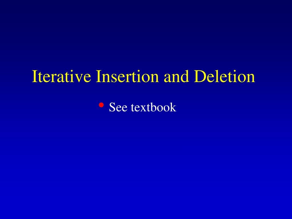 Iterative Insertion and Deletion