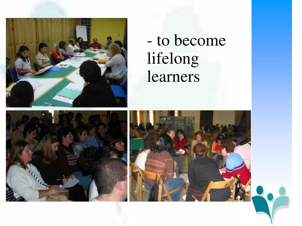 - to become lifelong learners
