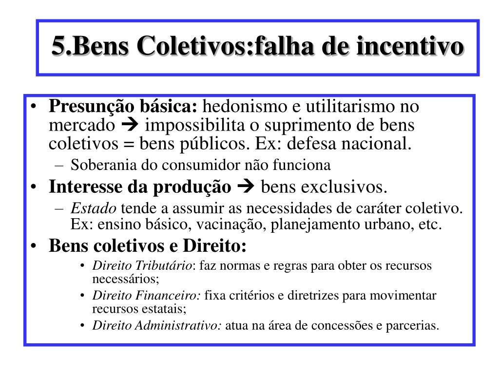 5.Bens Coletivos:falha de incentivo