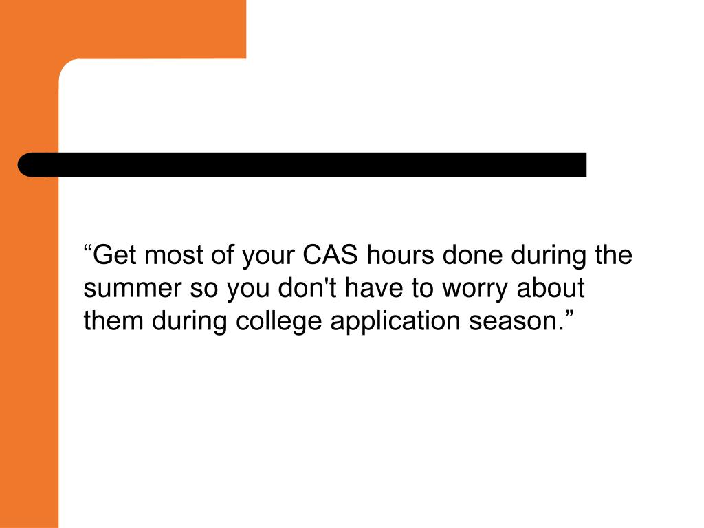 """Get most of your CAS hours done during the summer so you don't have to worry about them during college application season."""