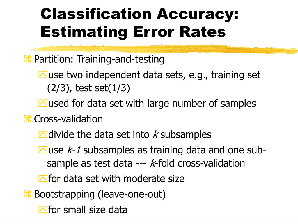 Classification Accuracy: Estimating Error Rates
