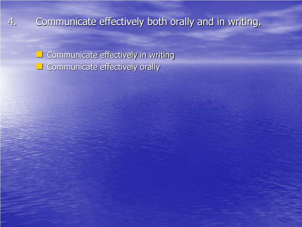 Communicate effectively both orally and in writing.