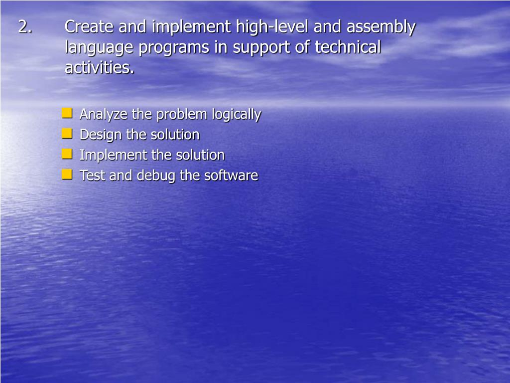 Create and implement high-level and assembly language programs in support of technical activities.