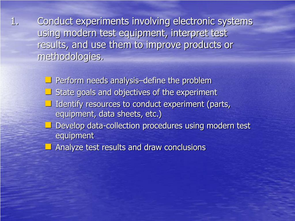 Conduct experiments involving electronic systems using modern test equipment, interpret test results, and use them to improve products or methodologies.