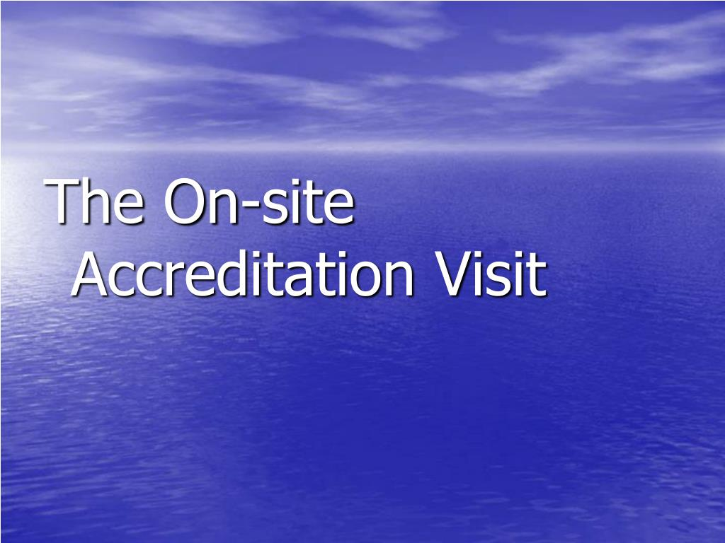 The On-site Accreditation Visit