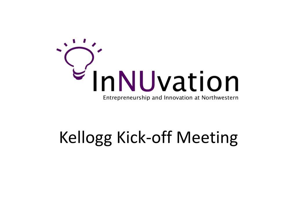 Kellogg Kick-off Meeting