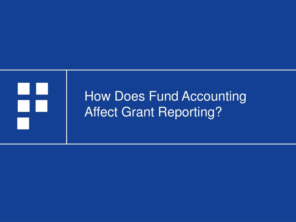 How Does Fund Accounting Affect Grant Reporting?