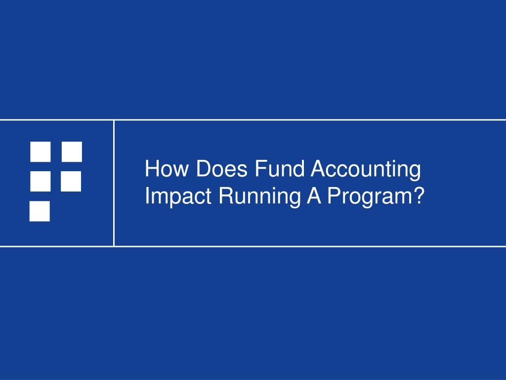 How Does Fund Accounting Impact Running A Program?