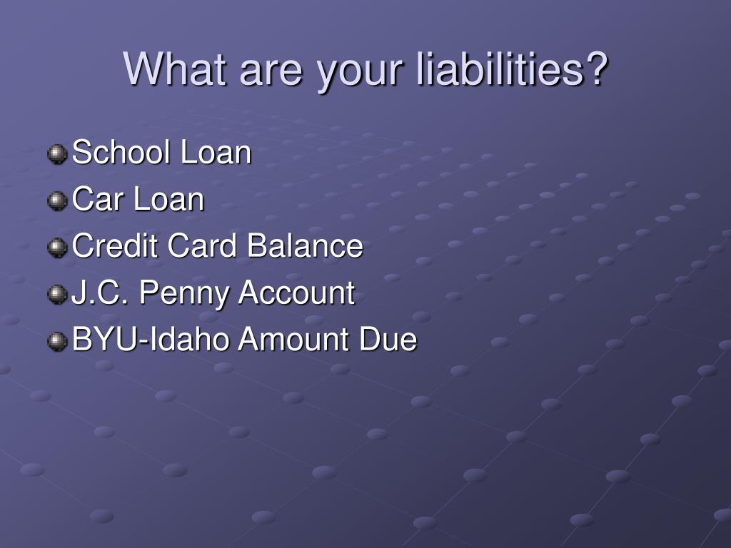 What are your liabilities?