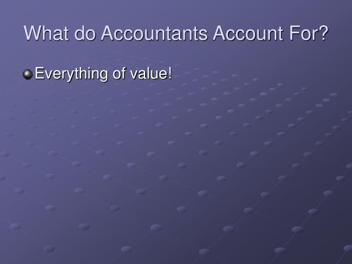 What do accountants account for