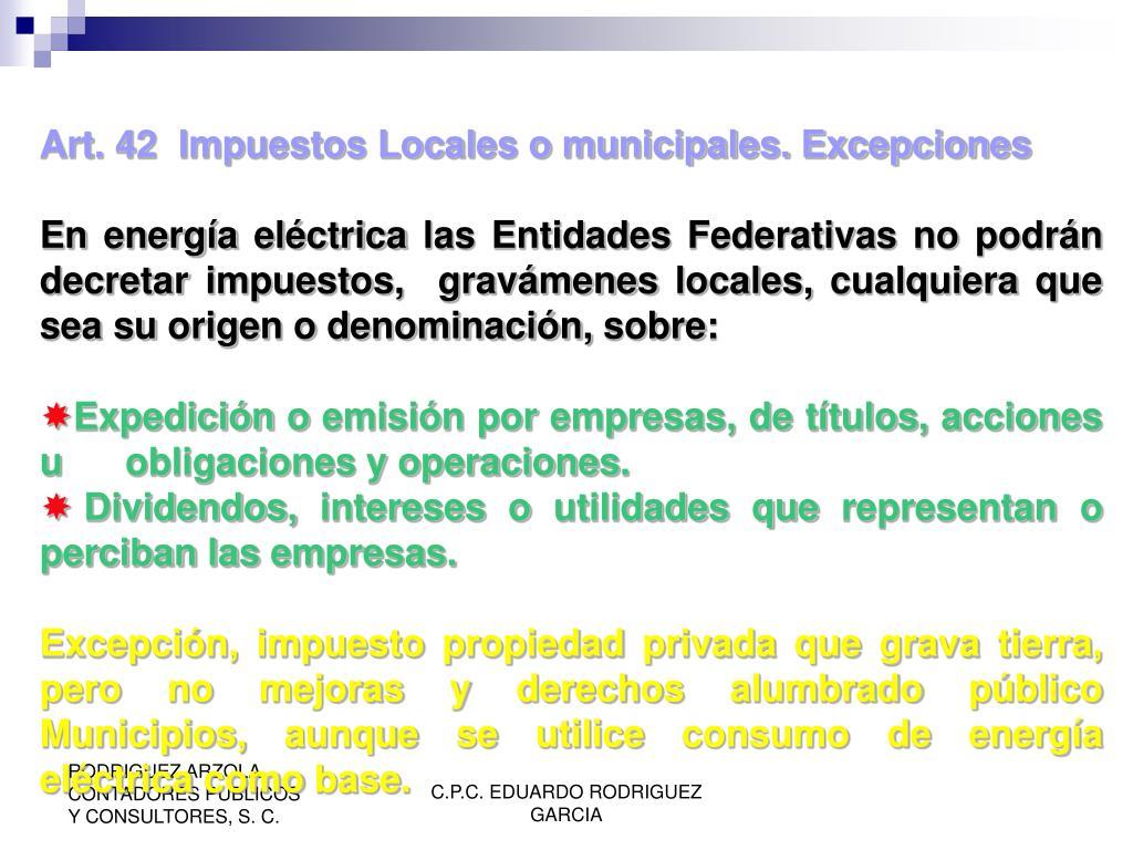 Art. 42  Impuestos Locales o municipales. Excepciones