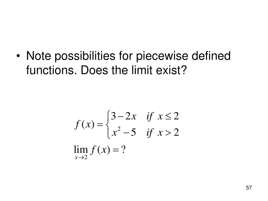 Note possibilities for piecewise defined functions. Does the limit exist?