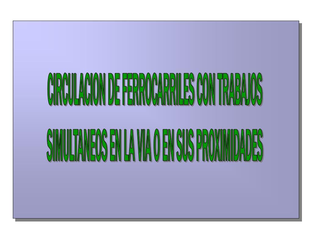 CIRCULACION DE FERROCARRILES CON TRABAJOS