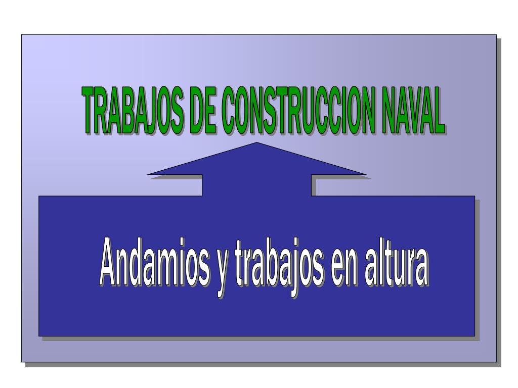 TRABAJOS DE CONSTRUCCION NAVAL