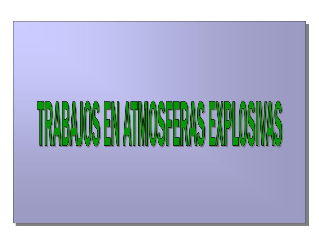 TRABAJOS EN ATMOSFERAS EXPLOSIVAS