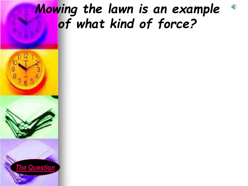 Mowing the lawn is an example of what kind of force?
