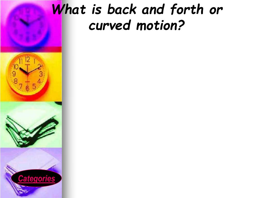 What is back and forth or curved motion?