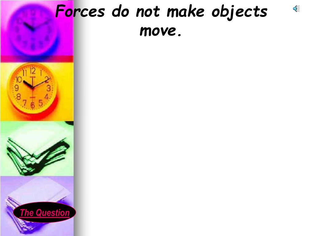 Forces do not make objects move.