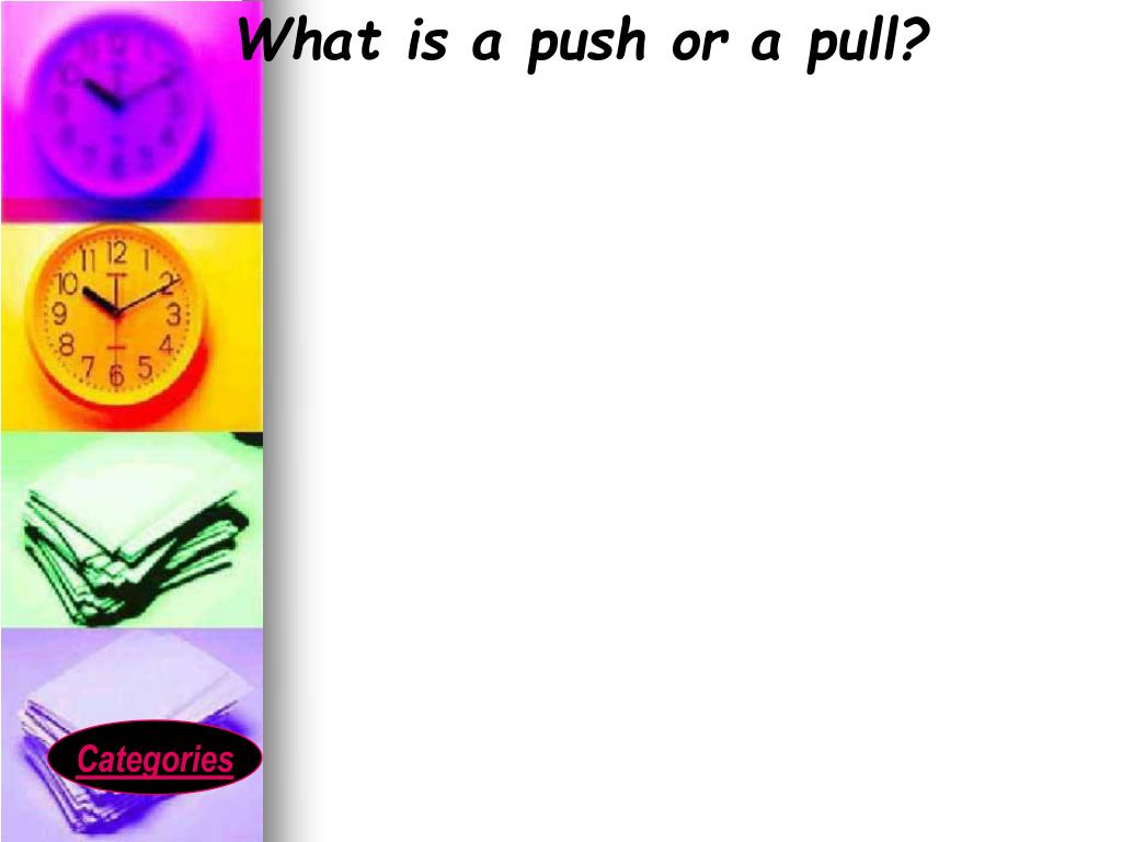 What is a push or a pull?