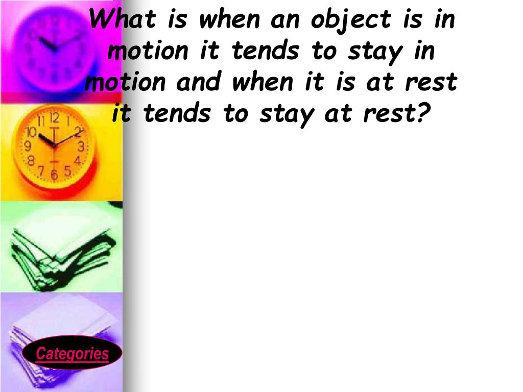 What is when an object is in motion it tends to stay in motion and when it is at rest it tends to stay at rest?