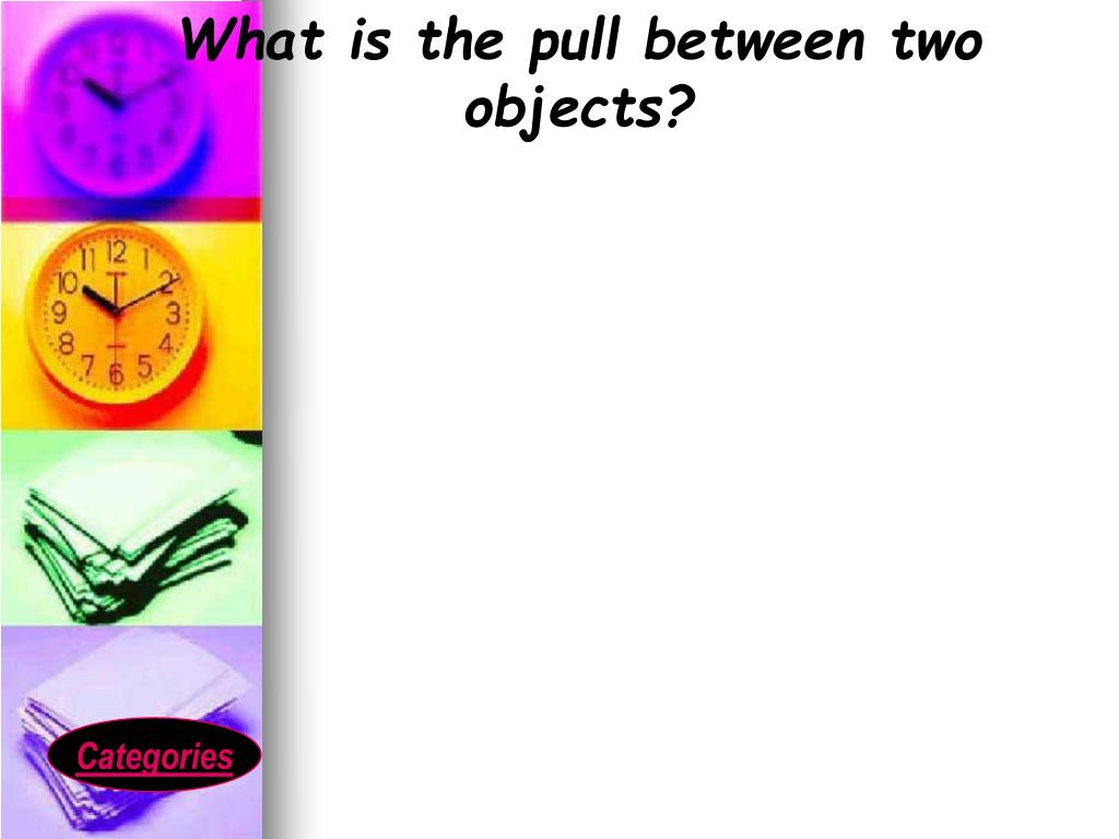 What is the pull between two objects?
