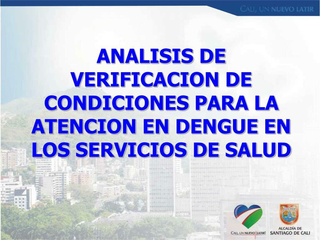 ANALISIS DE VERIFICACION DE CONDICIONES PARA LA ATENCION EN DENGUE EN LOS SERVICIOS DE SALUD
