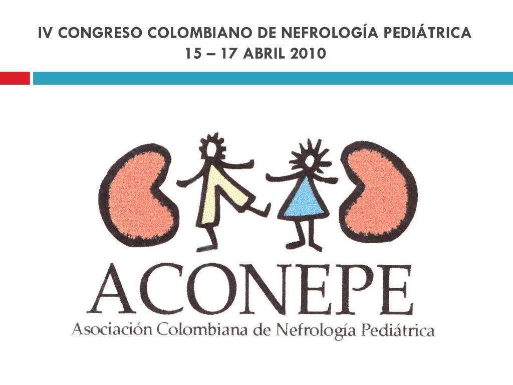 iv congreso colombiano de nefrolog a pedi trica 15 17 abril 2010