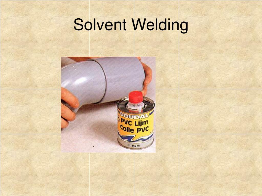 Solvent Welding