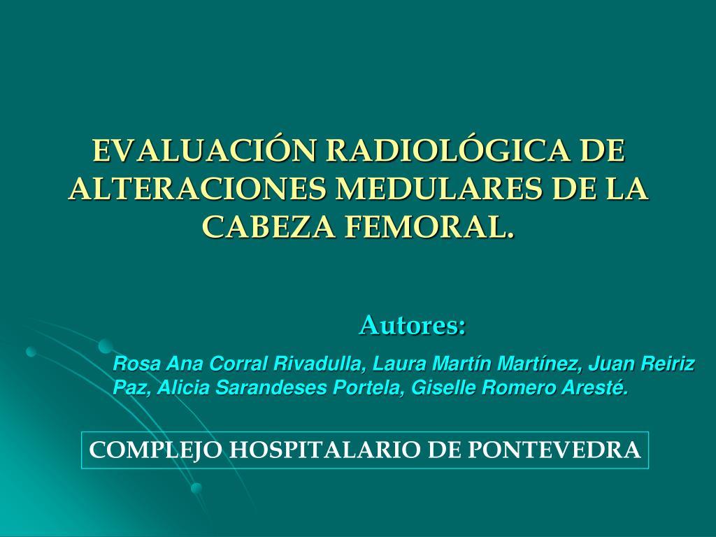 EVALUACIÓN RADIOLÓGICA DE ALTERACIONES MEDULARES DE LA CABEZA FEMORAL.