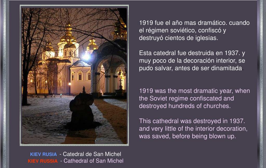 1919 fue el año mas dramático. cuando el régimen soviético, confiscó y destruyó cientos de iglesias.
