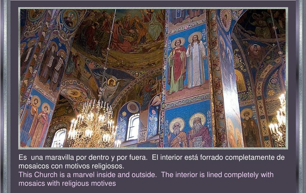 Es  una maravilla por dentro y por fuera.  El interior está forrado completamente de mosaicos conmotivos religiosos.