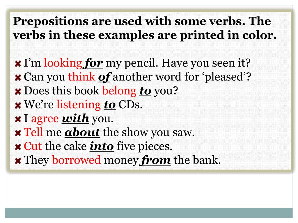 Prepositions are used with some verbs. The verbs in these examples are printed in color.