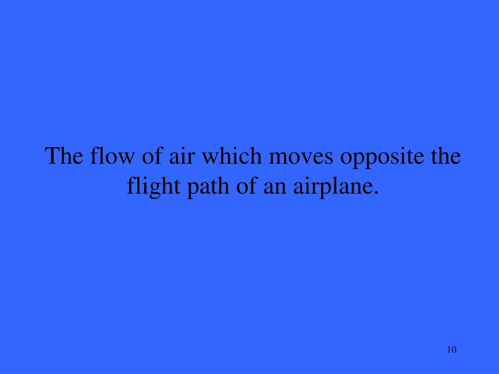 The flow of air which moves opposite the flight path of an airplane.