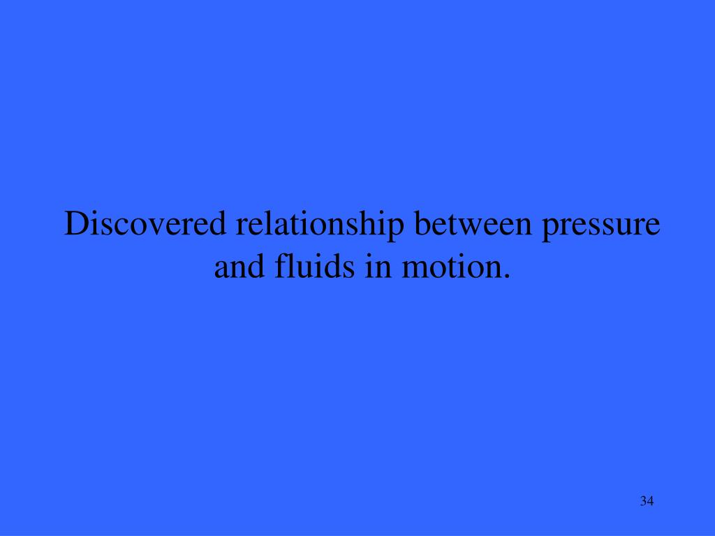 Discovered relationship between pressure and fluids in motion.